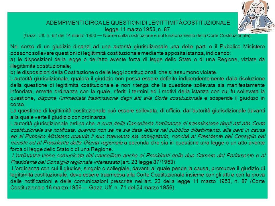 ADEMPIMENTI CIRCA LE QUESTIONI DI LEGITTIMITÀ COSTITUZIONALE legge 11 marzo 1953, n. 87 (Gazz. Uff. n. 62 del 14 marzo 1953 Norme sulla costituzione e