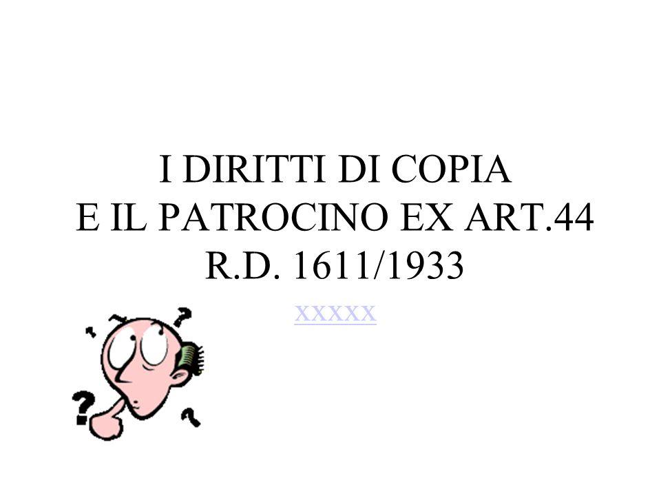 I DIRITTI DI COPIA E IL PATROCINO EX ART.44 R.D. 1611/1933 xxxxx xxxxx