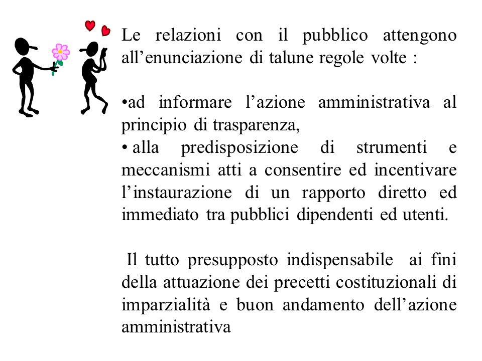 Le relazioni con il pubblico attengono allenunciazione di talune regole volte : ad informare lazione amministrativa al principio di trasparenza, alla