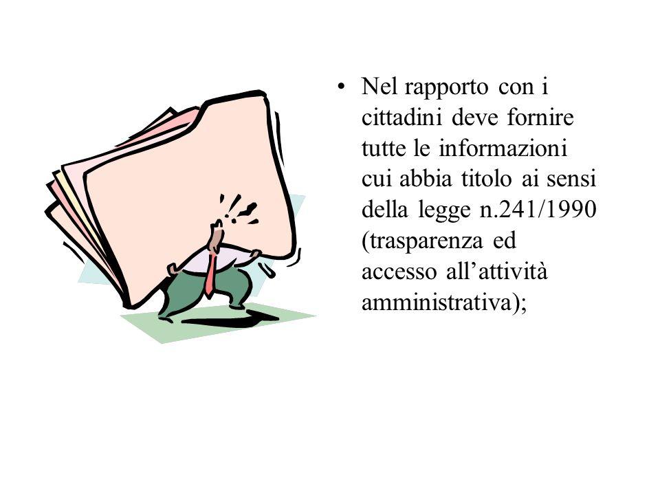 Nel rapporto con i cittadini deve fornire tutte le informazioni cui abbia titolo ai sensi della legge n.241/1990 (trasparenza ed accesso allattività a