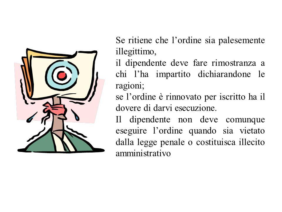 Se ritiene che lordine sia palesemente illegittimo, il dipendente deve fare rimostranza a chi lha impartito dichiarandone le ragioni; se lordine è rin
