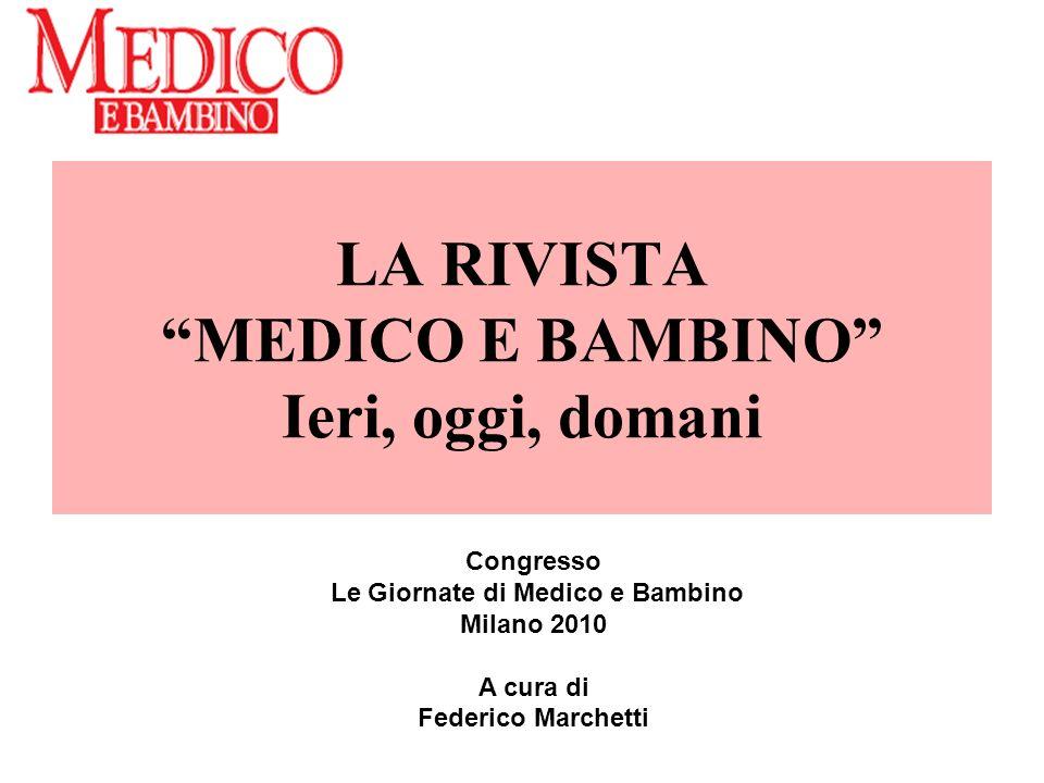 LA RIVISTA MEDICO E BAMBINO Ieri, oggi, domani Congresso Le Giornate di Medico e Bambino Milano 2010 A cura di Federico Marchetti