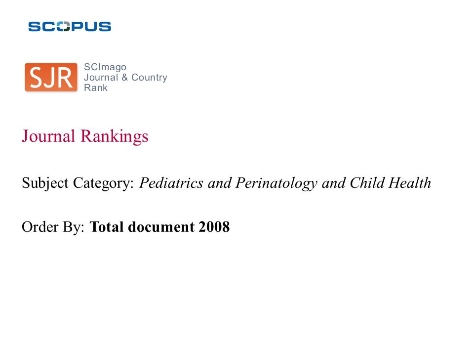 Journal Rankings Subject Category: Pediatrics and Perinatology and Child Health Order By: Total document 2008
