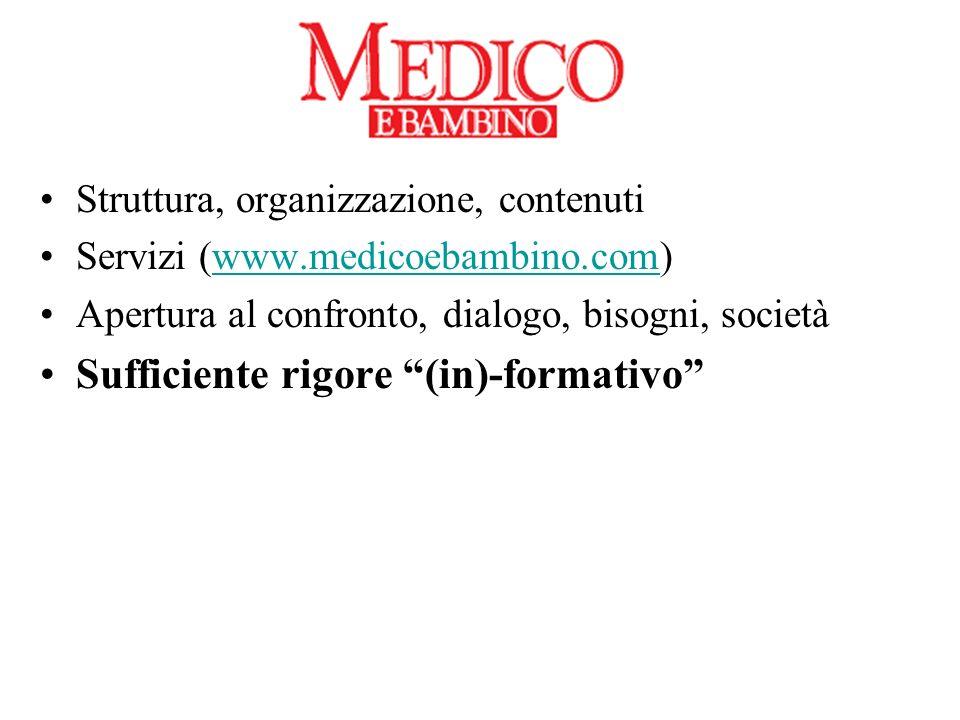 Struttura, organizzazione, contenuti Servizi (www.medicoebambino.com)www.medicoebambino.com Apertura al confronto, dialogo, bisogni, società Sufficiente rigore (in)-formativo