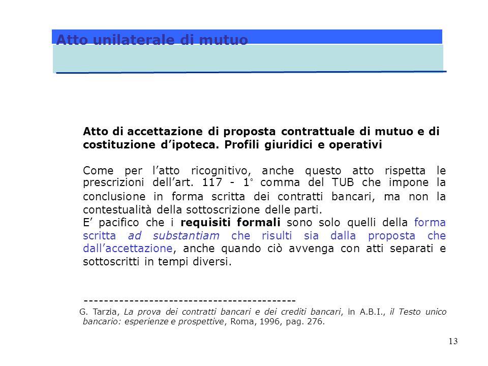 13 Atto di accettazione di proposta contrattuale di mutuo e di costituzione dipoteca. Profili giuridici e operativi Come per latto ricognitivo, anche