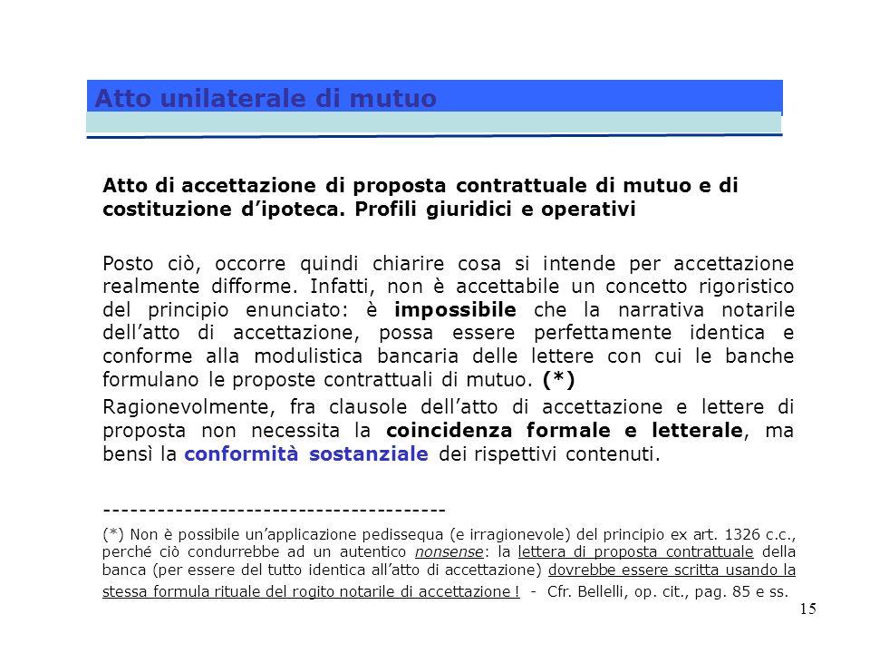 15 Atto unilaterale di mutuo Atto di accettazione di proposta contrattuale di mutuo e di costituzione dipoteca. Profili giuridici e operativi Posto ci