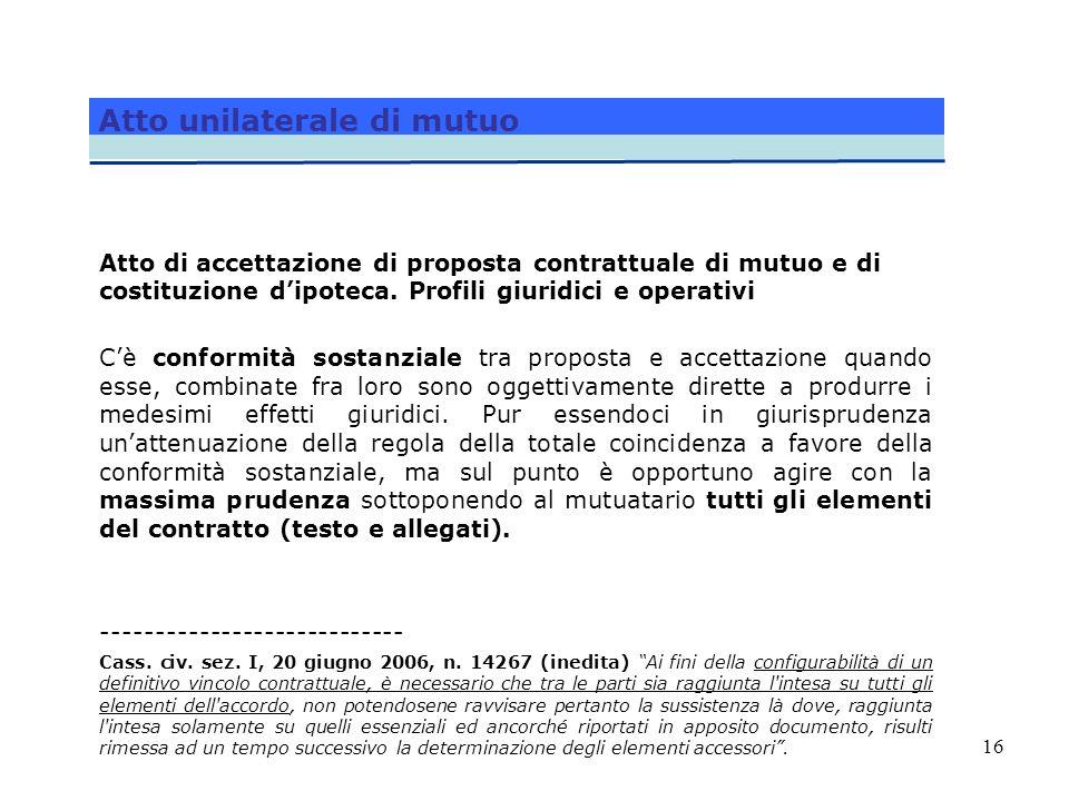 16 Atto unilaterale di mutuo Atto di accettazione di proposta contrattuale di mutuo e di costituzione dipoteca. Profili giuridici e operativi Cè confo