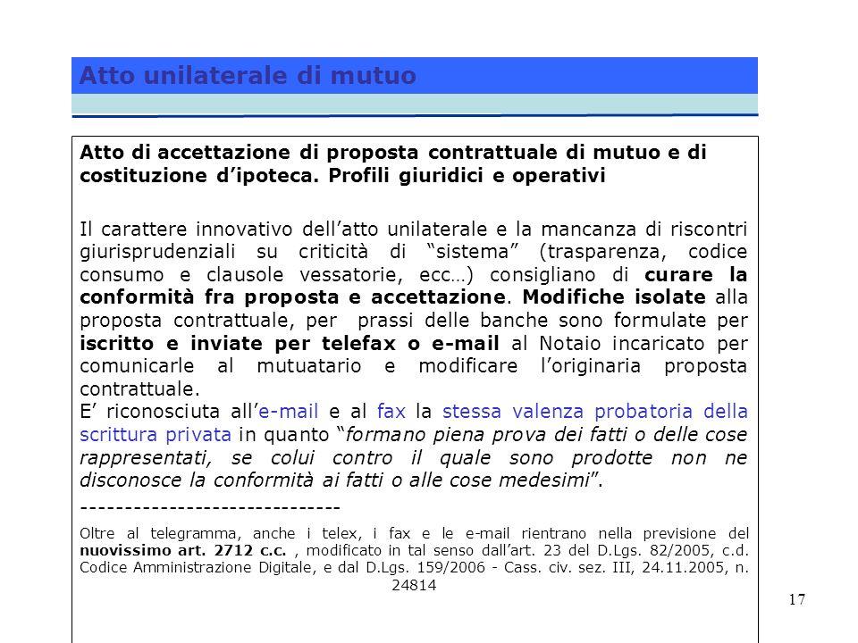 17 Atto unilaterale di mutuo Atto di accettazione di proposta contrattuale di mutuo e di costituzione dipoteca. Profili giuridici e operativi Il carat