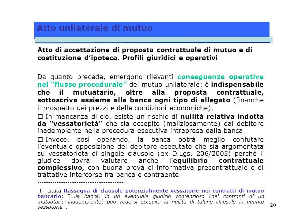 20 Atto di accettazione di proposta contrattuale di mutuo e di costituzione dipoteca. Profili giuridici e operativi Da quanto precede, emergono rileva