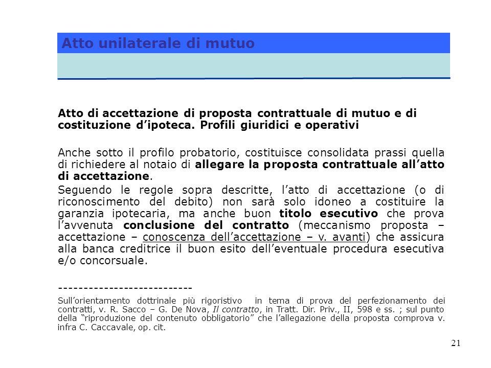 21 Atto unilaterale di mutuo Atto di accettazione di proposta contrattuale di mutuo e di costituzione dipoteca. Profili giuridici e operativi Anche so
