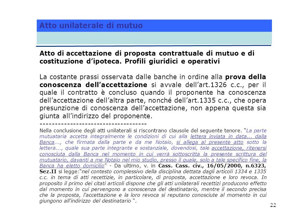 22 Atto unilaterale di mutuo Atto di accettazione di proposta contrattuale di mutuo e di costituzione dipoteca. Profili giuridici e operativi La costa