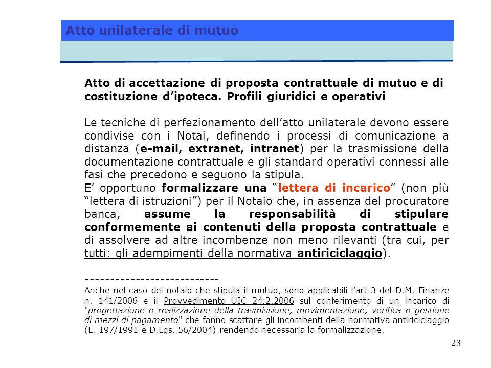 23 Atto unilaterale di mutuo Atto di accettazione di proposta contrattuale di mutuo e di costituzione dipoteca. Profili giuridici e operativi Le tecni