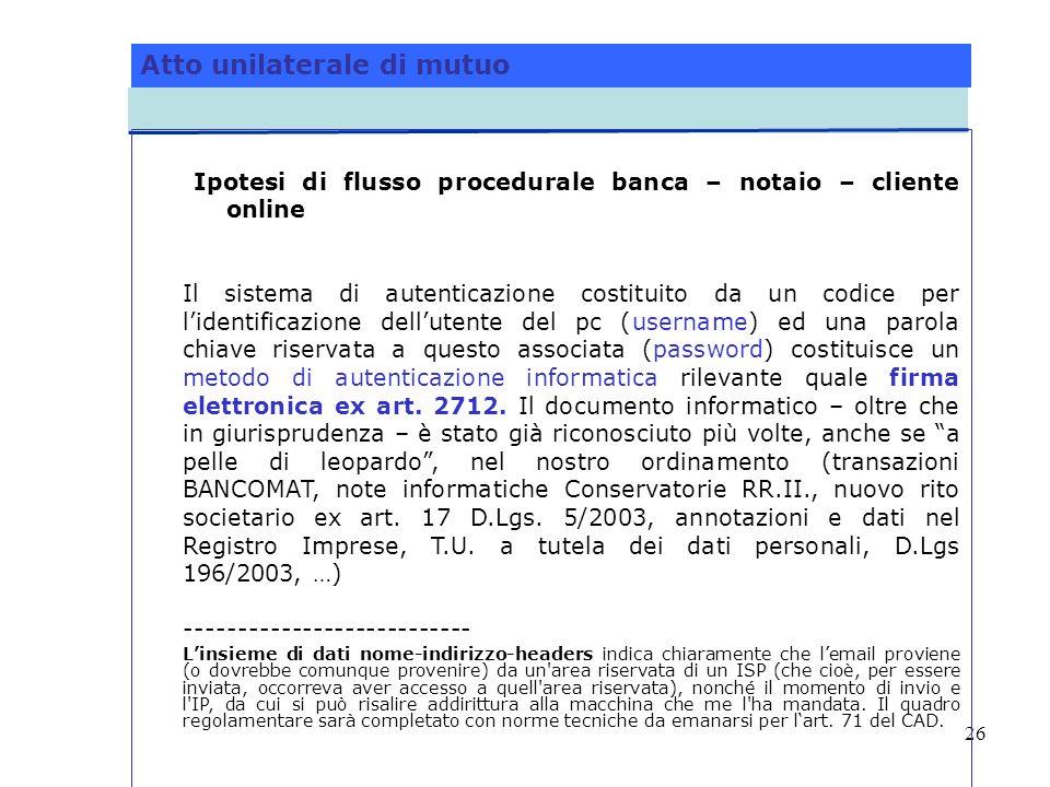 26 Atto unilaterale di mutuo Ipotesi di flusso procedurale banca – notaio – cliente online Il sistema di autenticazione costituito da un codice per li