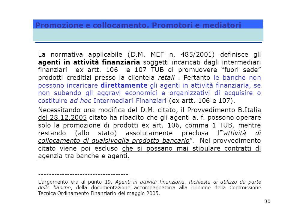 30 La normativa applicabile (D.M. MEF n. 485/2001) definisce gli agenti in attività finanziaria soggetti incaricati dagli intermediari finanziari ex a