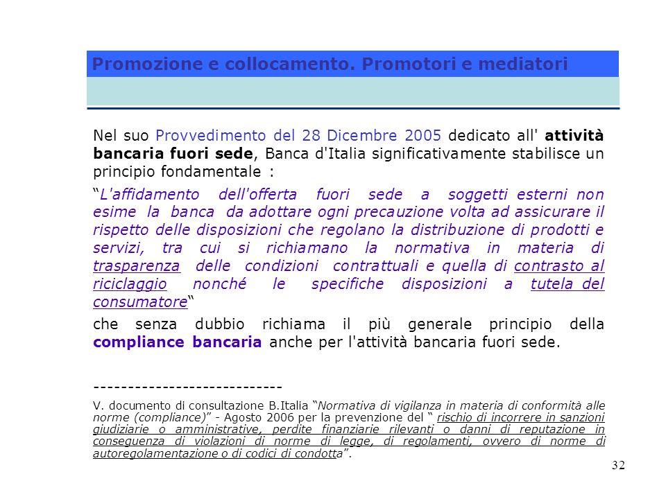 32 Nel suo Provvedimento del 28 Dicembre 2005 dedicato all' attività bancaria fuori sede, Banca d'Italia significativamente stabilisce un principio fo