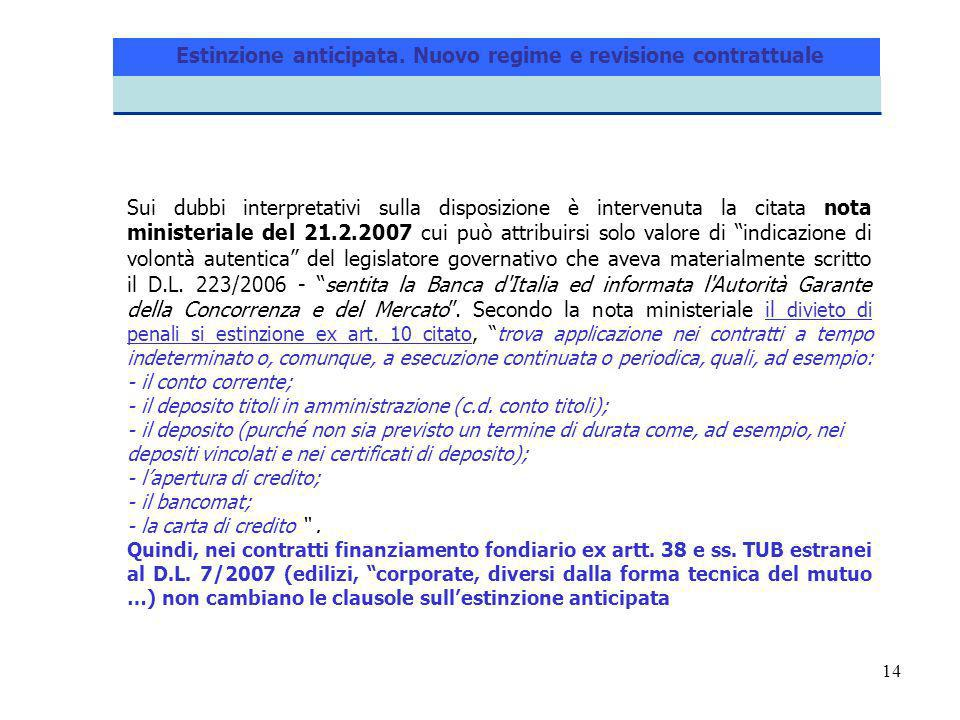 14 Sui dubbi interpretativi sulla disposizione è intervenuta la citata nota ministeriale del 21.2.2007 cui può attribuirsi solo valore di indicazione di volontà autentica del legislatore governativo che aveva materialmente scritto il D.L.