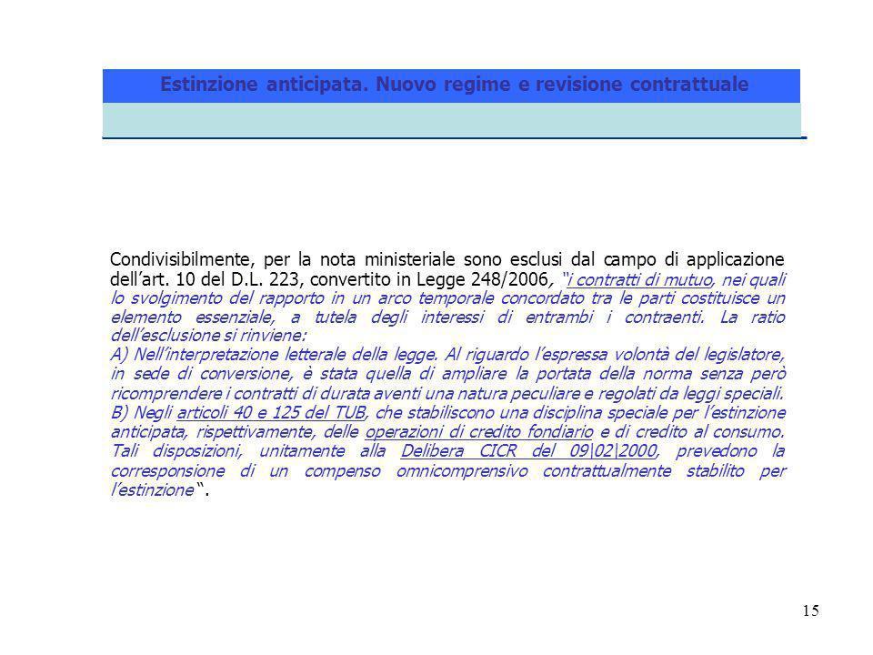15 Condivisibilmente, per la nota ministeriale sono esclusi dal campo di applicazione dellart. 10 del D.L. 223, convertito in Legge 248/2006,i contrat