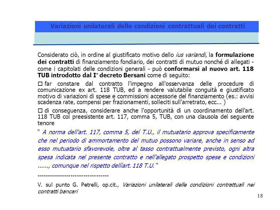 18 Considerato ciò, in ordine al giustificato motivo dello ius variandi, la formulazione dei contratti di finanziamento fondiario, dei contratti di mutuo nonché di allegati - come i capitolati delle condizioni generali - può conformarsi al nuovo art.