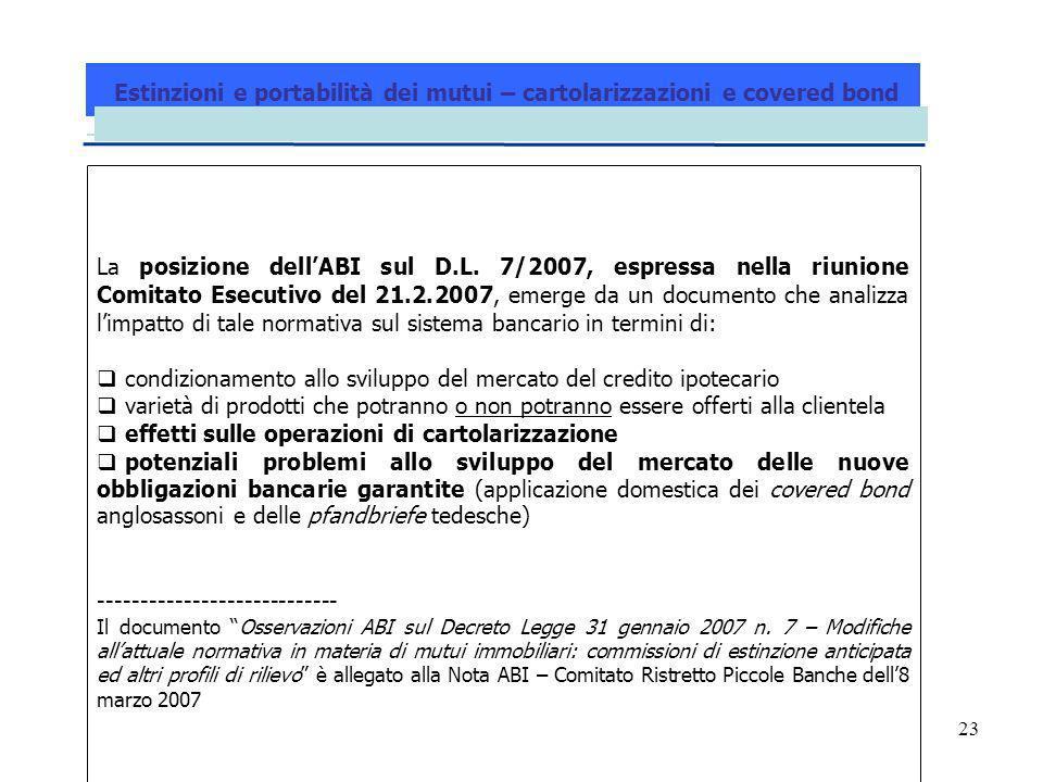 23 Estinzioni e portabilità dei mutui – cartolarizzazioni e covered bond La posizione dellABI sul D.L. 7/2007, espressa nella riunione Comitato Esecut
