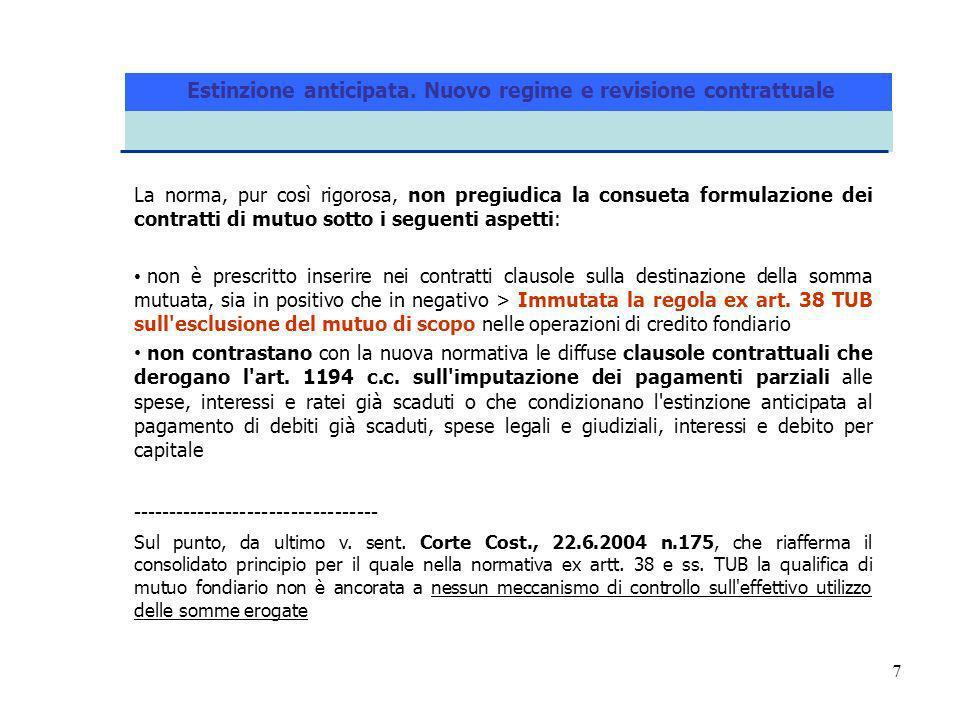 7 La norma, pur così rigorosa, non pregiudica la consueta formulazione dei contratti di mutuo sotto i seguenti aspetti: non è prescritto inserire nei