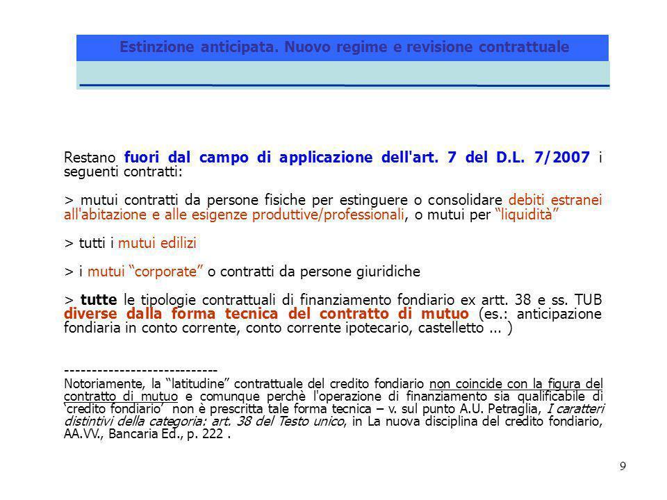 9 Restano fuori dal campo di applicazione dell'art. 7 del D.L. 7/2007 i seguenti contratti: > mutui contratti da persone fisiche per estinguere o cons