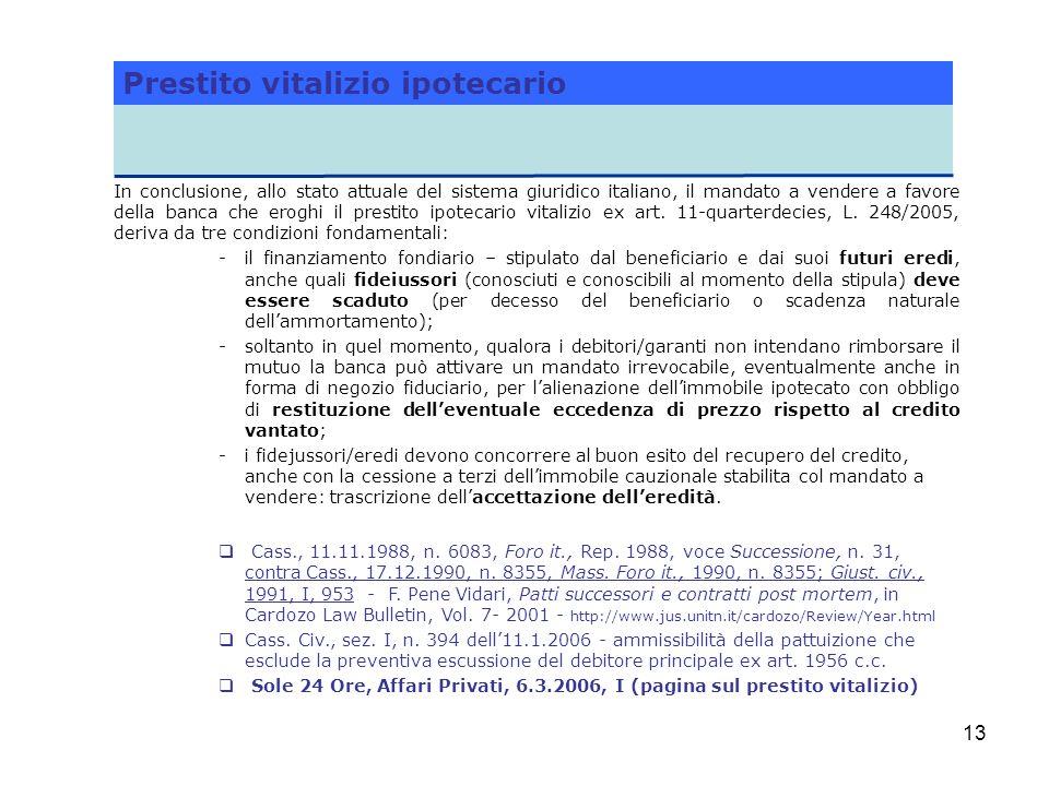13 In conclusione, allo stato attuale del sistema giuridico italiano, il mandato a vendere a favore della banca che eroghi il prestito ipotecario vita