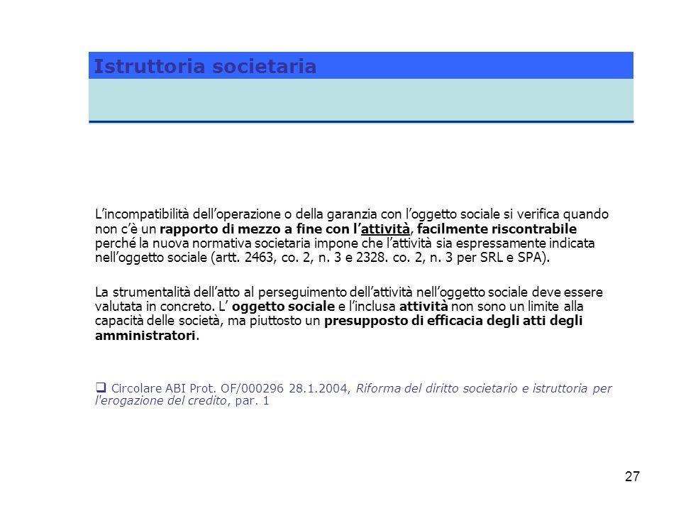 27 Lincompatibilità delloperazione o della garanzia con loggetto sociale si verifica quando non cè un rapporto di mezzo a fine con lattività, facilmen