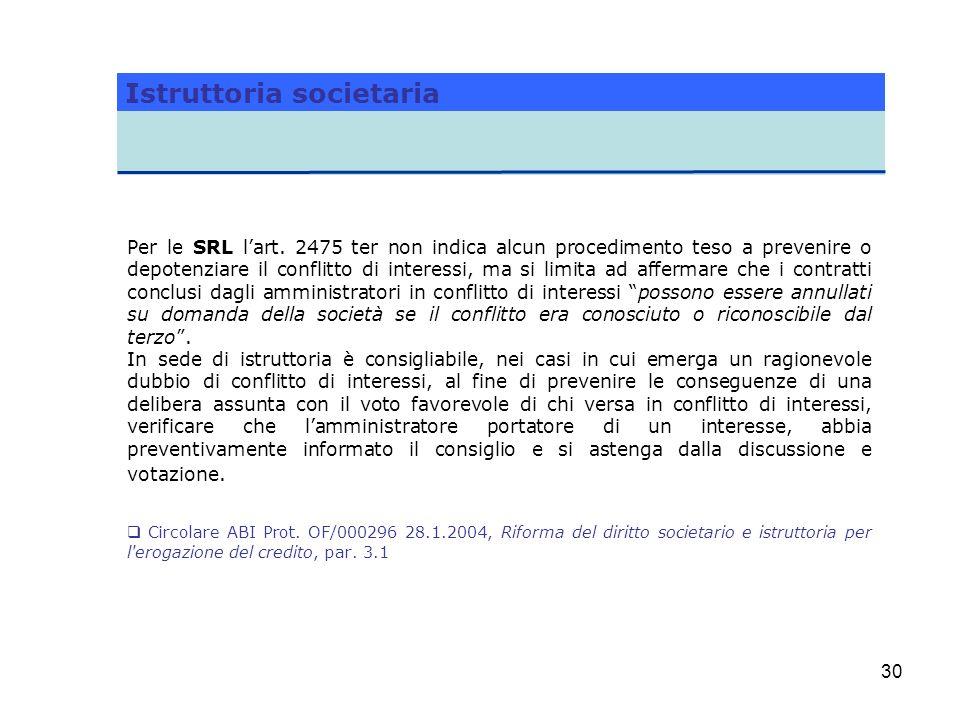 30 Per le SRL lart. 2475 ter non indica alcun procedimento teso a prevenire o depotenziare il conflitto di interessi, ma si limita ad affermare che i