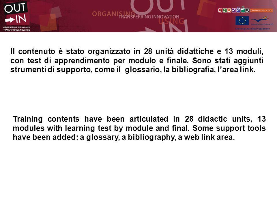 Il contenuto è stato organizzato in 28 unità didattiche e 13 moduli, con test di apprendimento per modulo e finale.