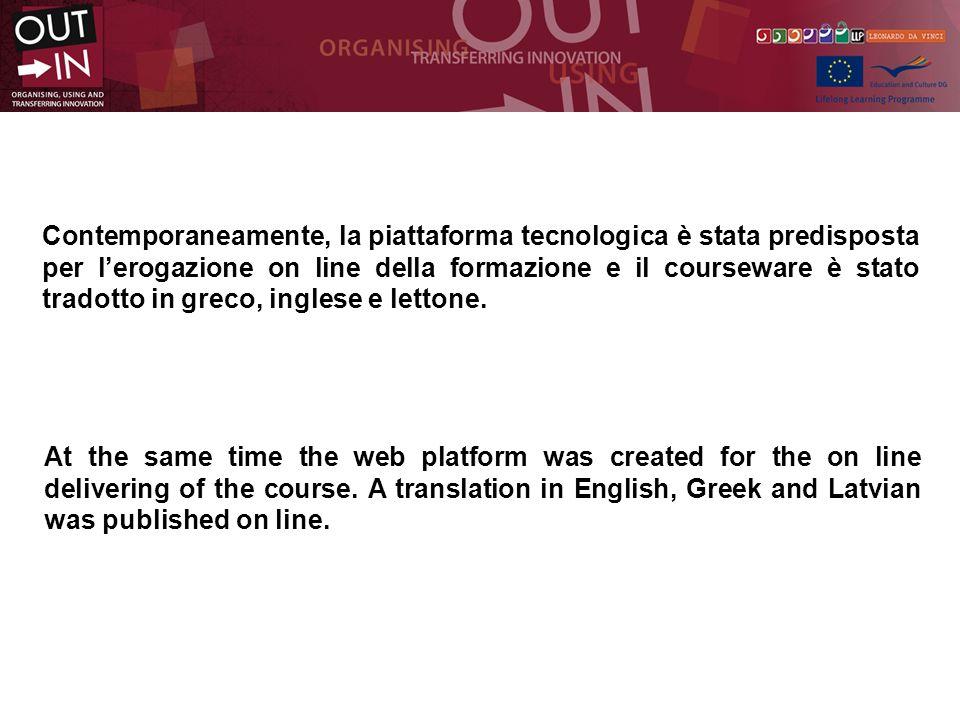 Contemporaneamente, la piattaforma tecnologica è stata predisposta per lerogazione on line della formazione e il courseware è stato tradotto in greco, inglese e lettone.