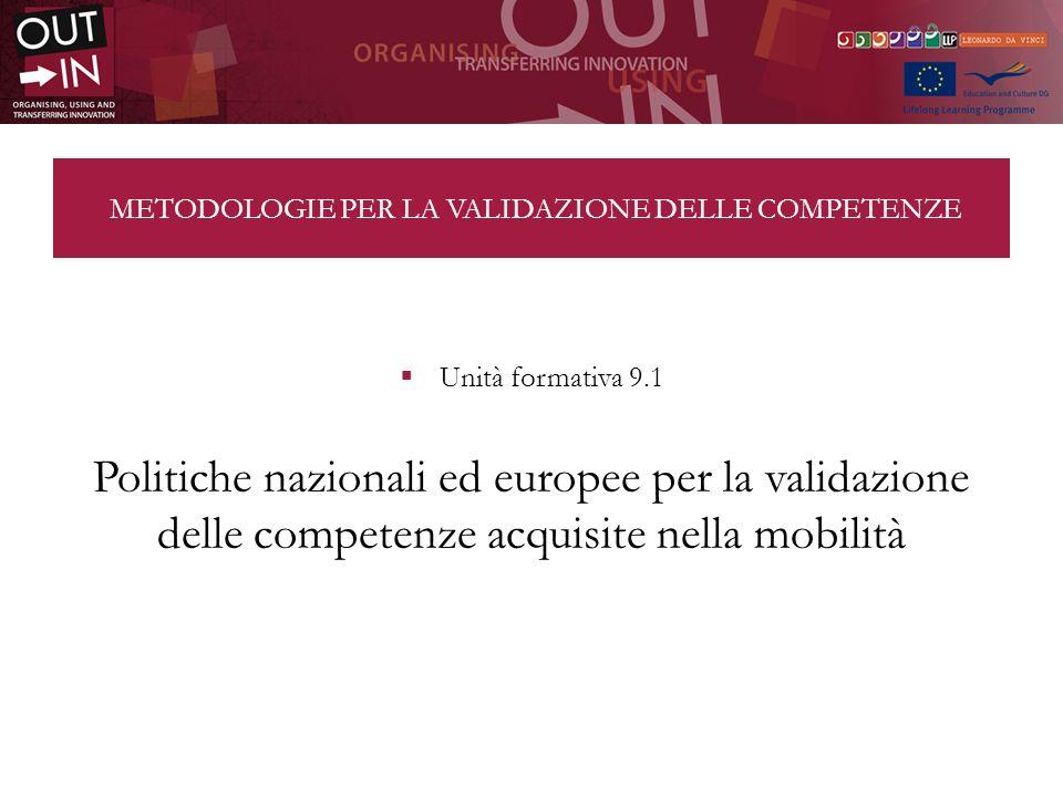METODOLOGIE PER LA VALIDAZIONE DELLE COMPETENZE Unità formativa 9.1 Politiche nazionali ed europee per la validazione delle competenze acquisite nella