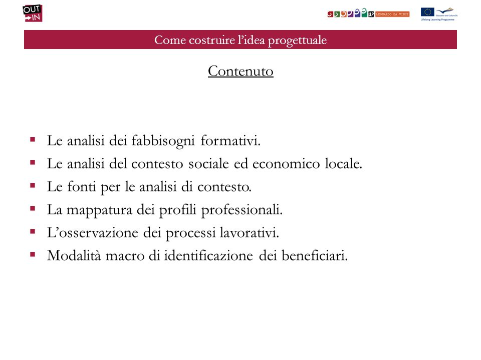 Come costruire lidea progettuale Contenuto Le analisi dei fabbisogni formativi.