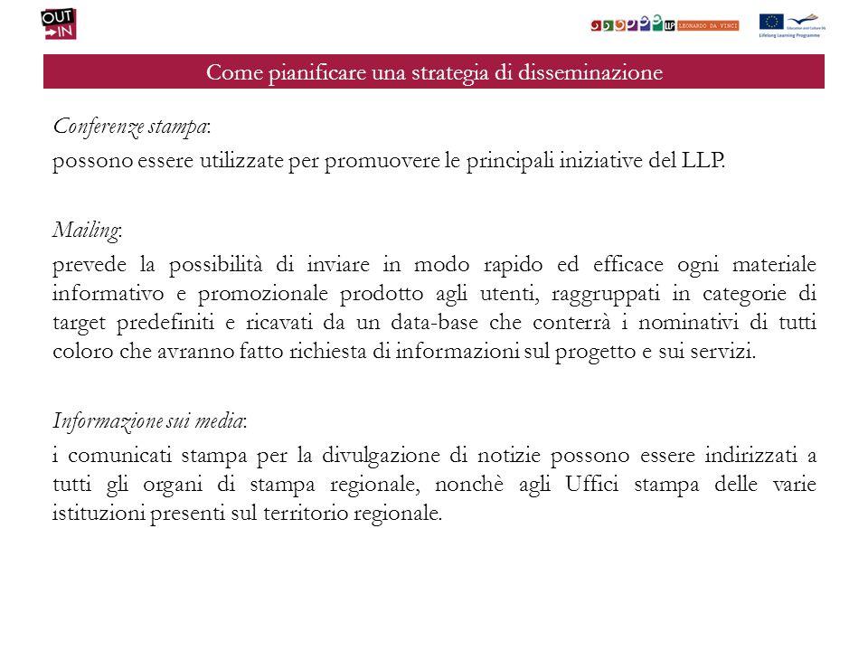 Come pianificare una strategia di disseminazione Conferenze stampa: possono essere utilizzate per promuovere le principali iniziative del LLP.
