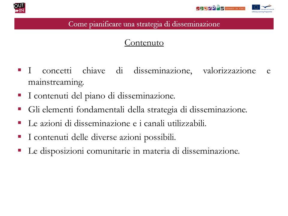 Come pianificare una strategia di disseminazione Contenuto I concetti chiave di disseminazione, valorizzazione e mainstreaming.
