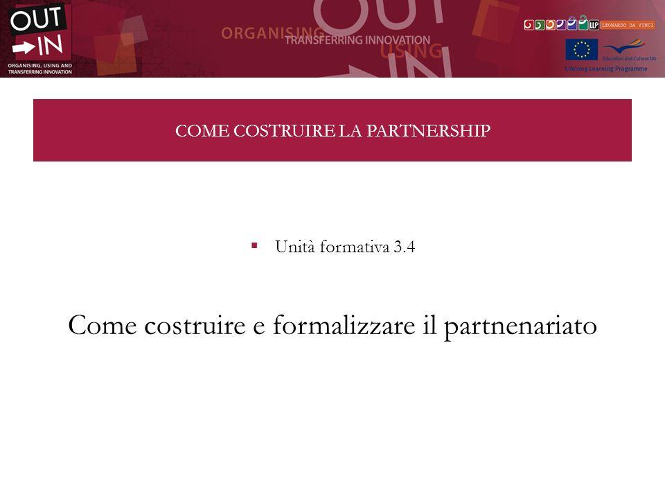 COME COSTRUIRE LA PARTNERSHIP Unità formativa 3.4 Come costruire e formalizzare il partnenariato