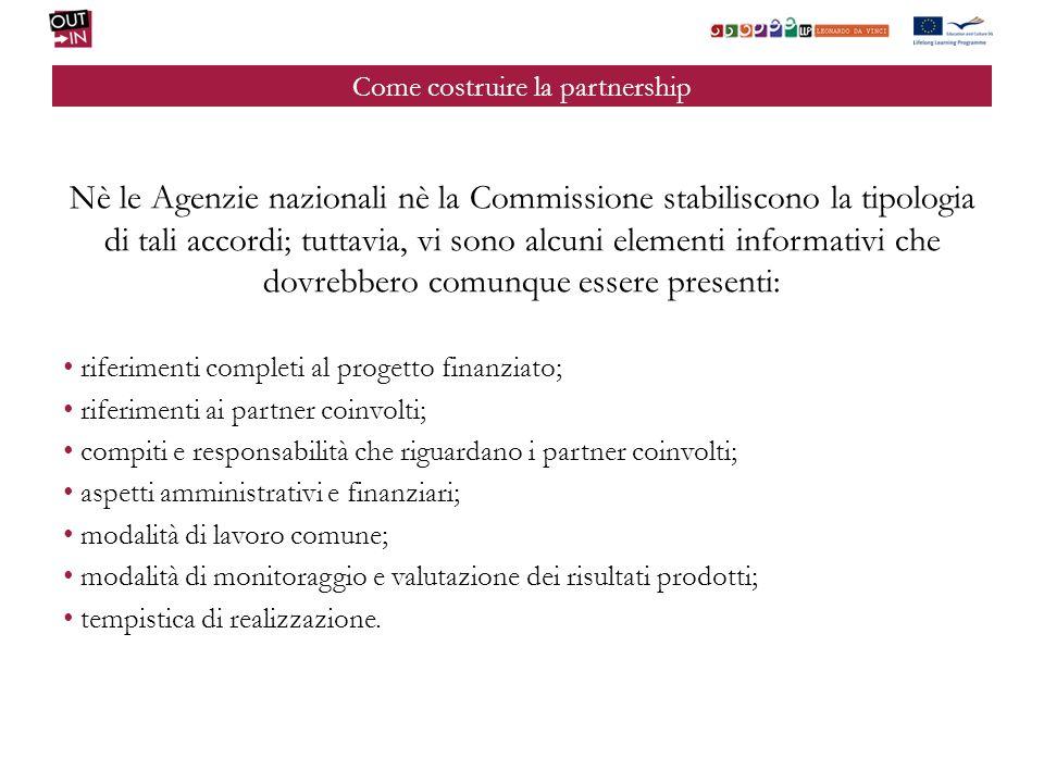 Come costruire la partnership Nè le Agenzie nazionali nè la Commissione stabiliscono la tipologia di tali accordi; tuttavia, vi sono alcuni elementi i