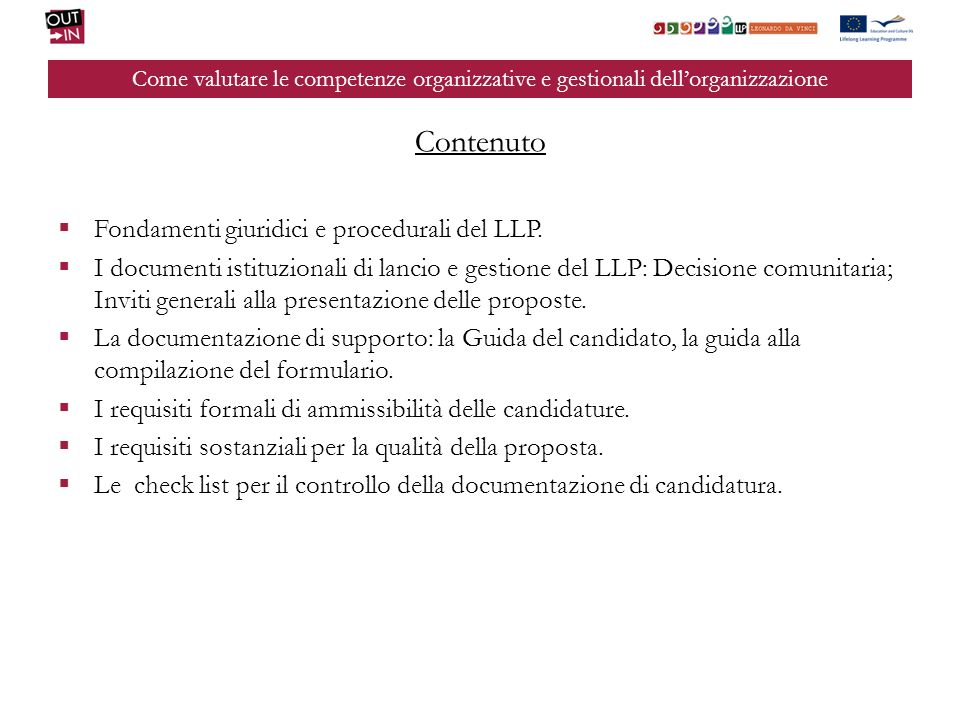 Come valutare le competenze organizzative e gestionali dellorganizzazione Contenuto Fondamenti giuridici e procedurali del LLP. I documenti istituzion