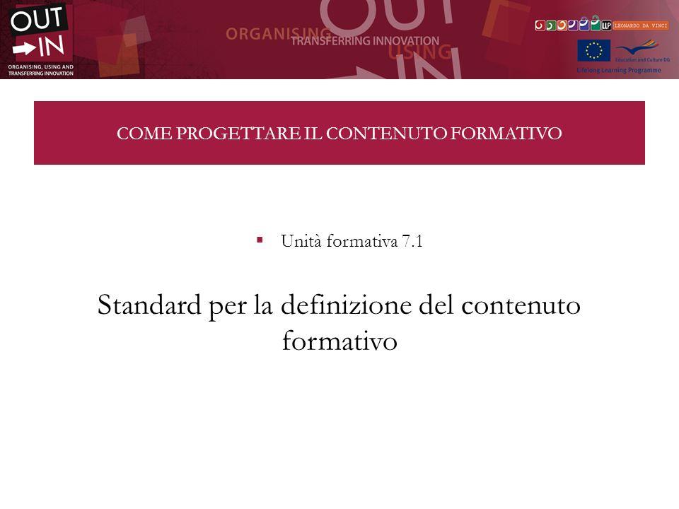 COME PROGETTARE IL CONTENUTO FORMATIVO Unità formativa 7.1 Standard per la definizione del contenuto formativo