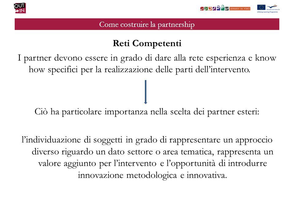 Come costruire la partnership Reti Competenti I partner devono essere in grado di dare alla rete esperienza e know how specifici per la realizzazione delle parti dellintervento.