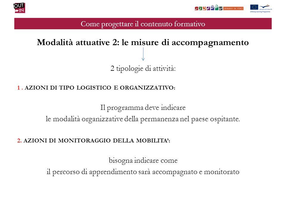 Come progettare il contenuto formativo Modalità attuative 2: le misure di accompagnamento 2 tipologie di attività: 1.