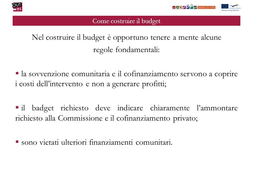 Come costruire il budget Nel costruire il budget è opportuno tenere a mente alcune regole fondamentali: la sovvenzione comunitaria e il cofinanziament