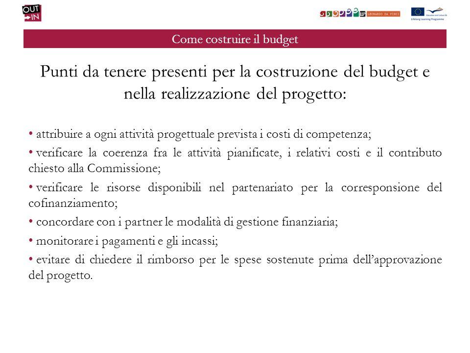 Come costruire il budget Punti da tenere presenti per la costruzione del budget e nella realizzazione del progetto: attribuire a ogni attività progett