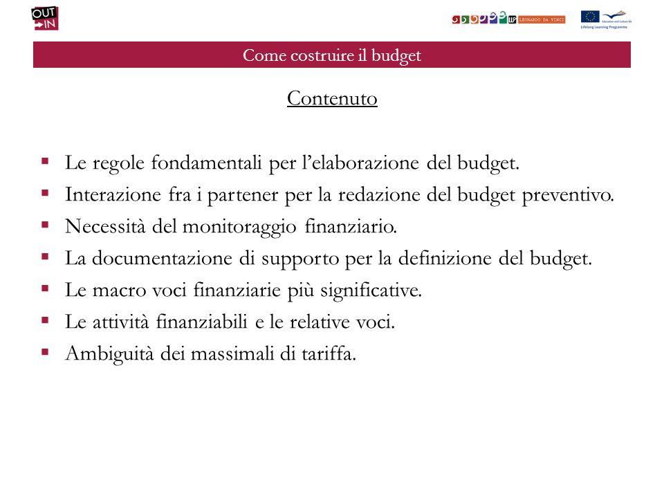 Come costruire il budget Contenuto Le regole fondamentali per lelaborazione del budget. Interazione fra i partener per la redazione del budget prevent