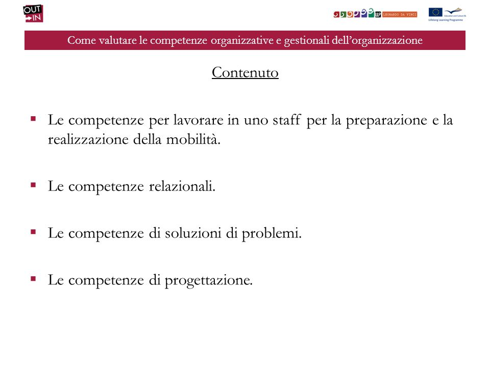 Come valutare le competenze organizzative e gestionali dellorganizzazione Contenuto Le competenze per lavorare in uno staff per la preparazione e la r