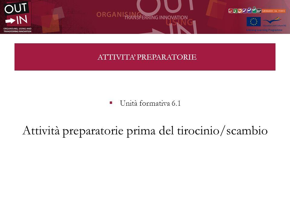 ATTIVITA PREPARATORIE Unità formativa 6.1 Attività preparatorie prima del tirocinio/scambio