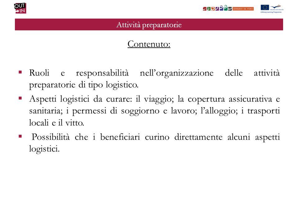 Attività preparatorie Contenuto: Ruoli e responsabilità nellorganizzazione delle attività preparatorie di tipo logistico.