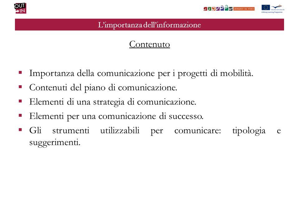 Limportanza dellinformazione Contenuto Importanza della comunicazione per i progetti di mobilità. Contenuti del piano di comunicazione. Elementi di un