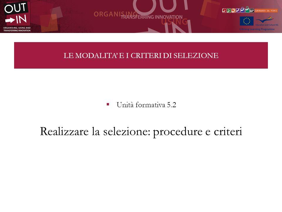 LE MODALITA E I CRITERI DI SELEZIONE Unità formativa 5.2 Realizzare la selezione: procedure e criteri