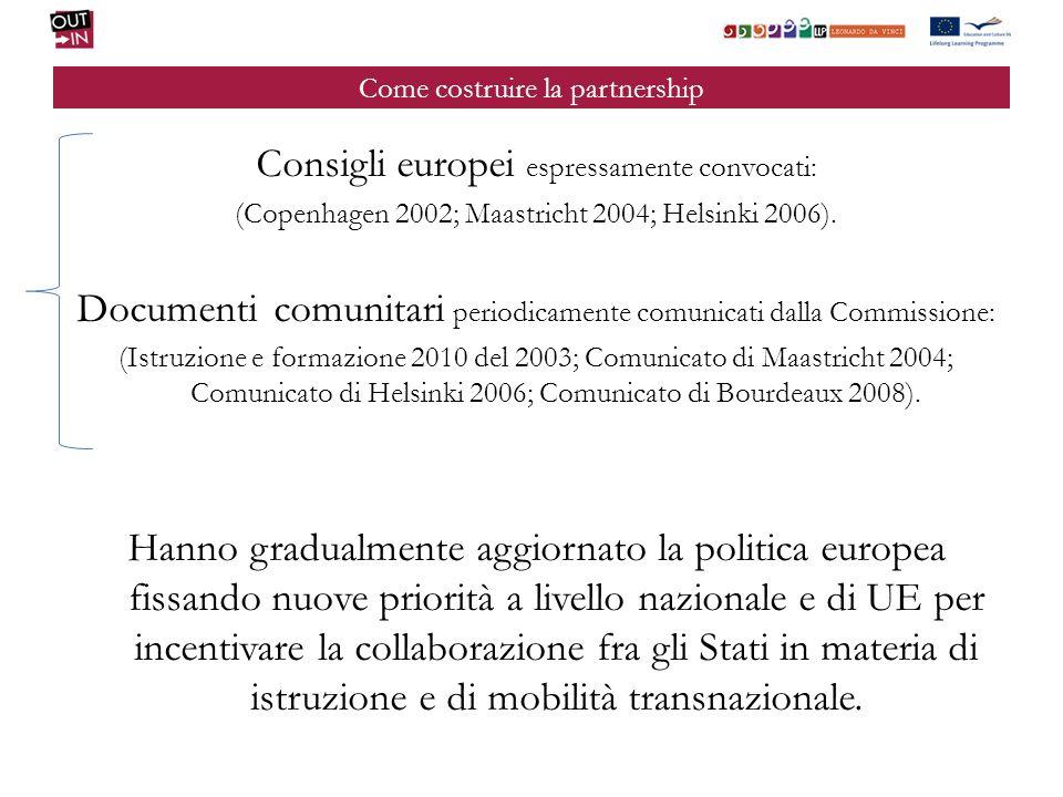 Come costruire la partnership Consigli europei espressamente convocati: (Copenhagen 2002; Maastricht 2004; Helsinki 2006). Documenti comunitari period