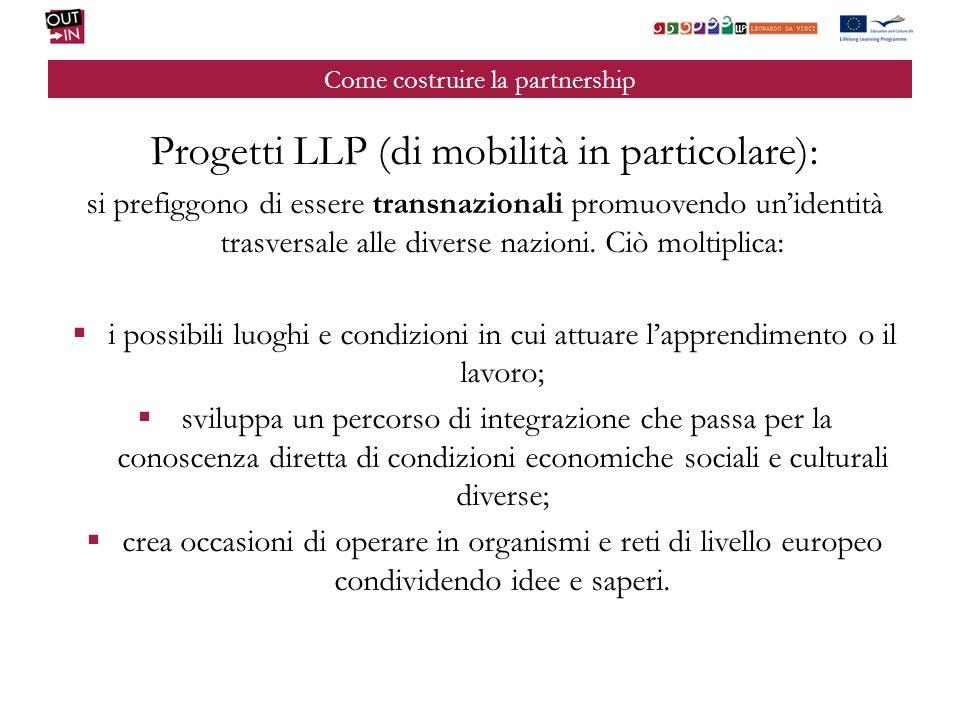 Come costruire la partnership Progetti LLP (di mobilità in particolare): si prefiggono di essere transnazionali promuovendo unidentità trasversale all